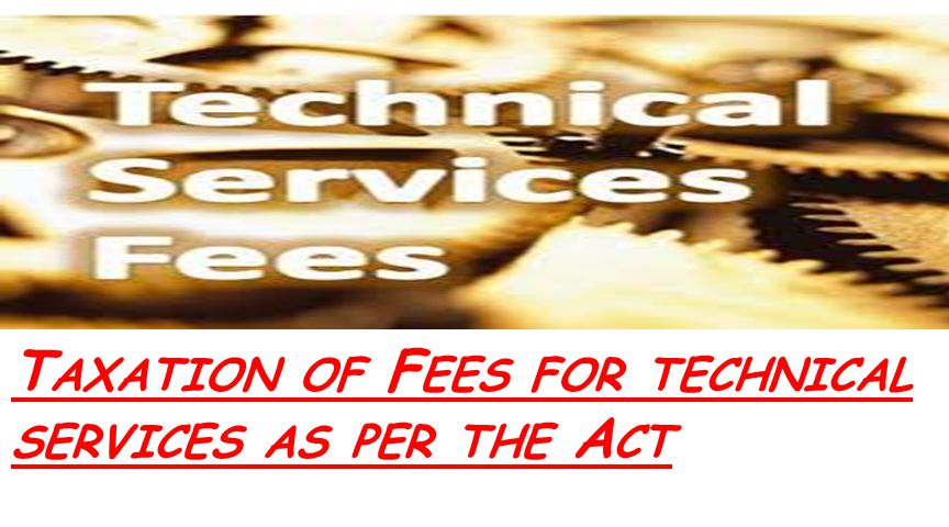 Taxation of Fees for technical services as per the Act