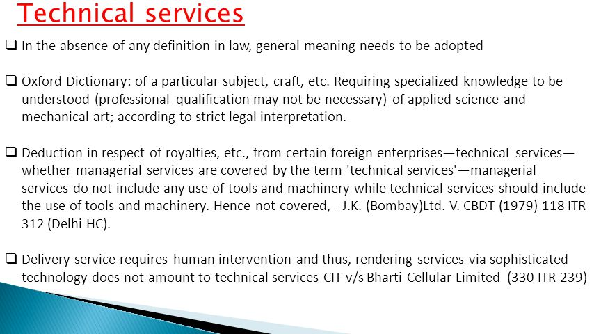 Technical services In the absence of any definition in law, general meaning needs to be adopted.