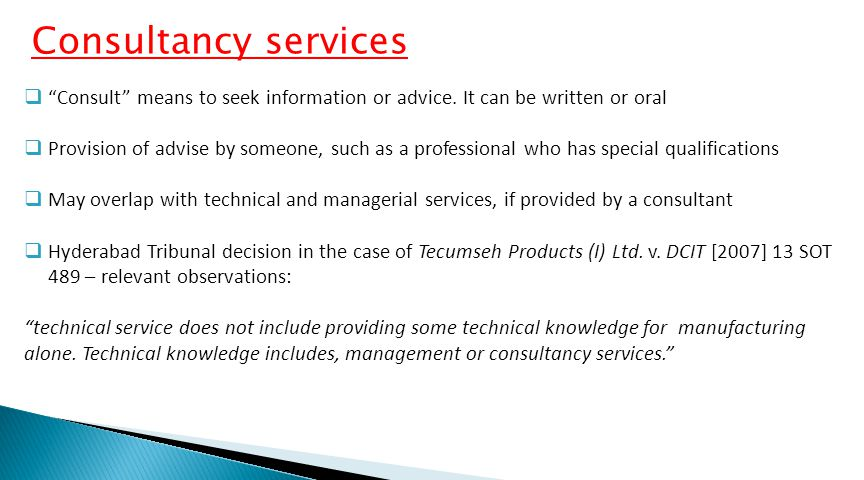 Consultancy services Consult means to seek information or advice. It can be written or oral.