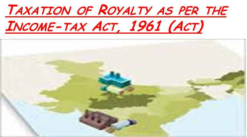 Taxation of Royalty as per the Income-tax Act, 1961 (Act)