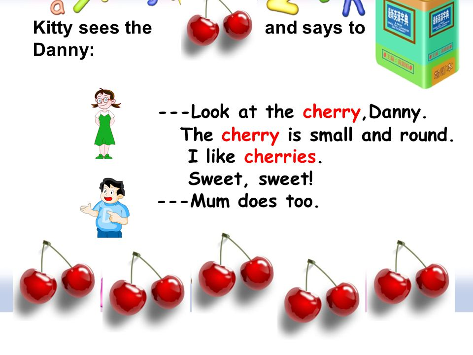 ---Look at the cherry,Danny.