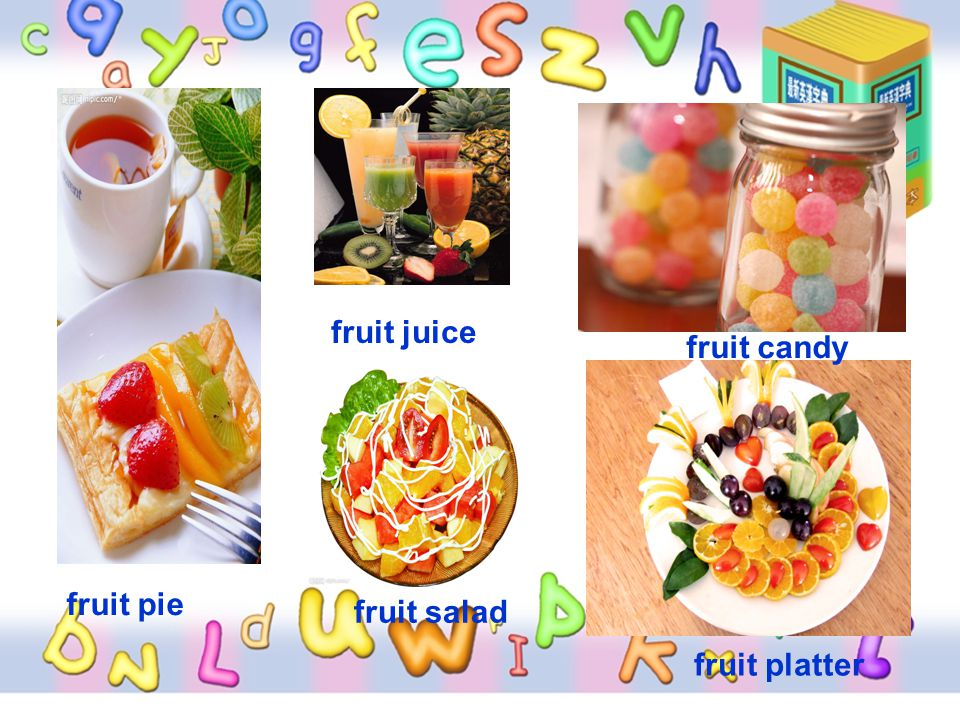 fruit juice fruit candy fruit pie fruit salad fruit platter