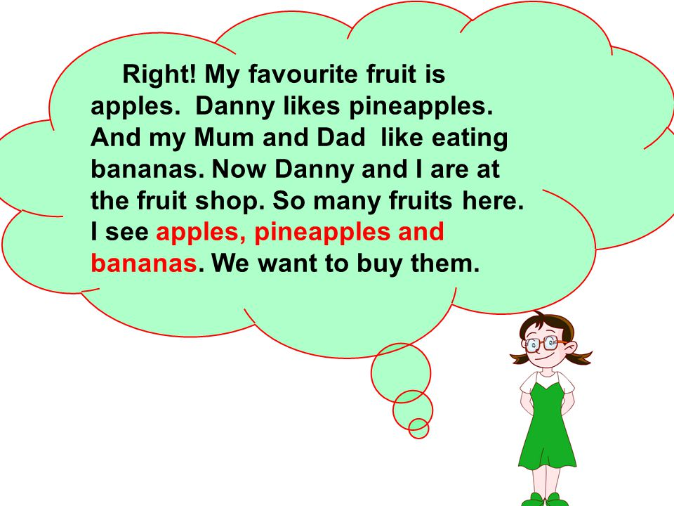 Right. My favourite fruit is apples. Danny likes pineapples