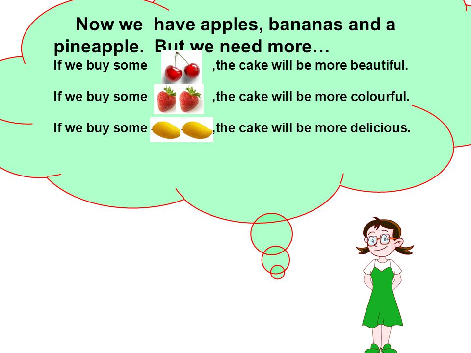 Now we have apples, bananas and a pineapple. But we need more…