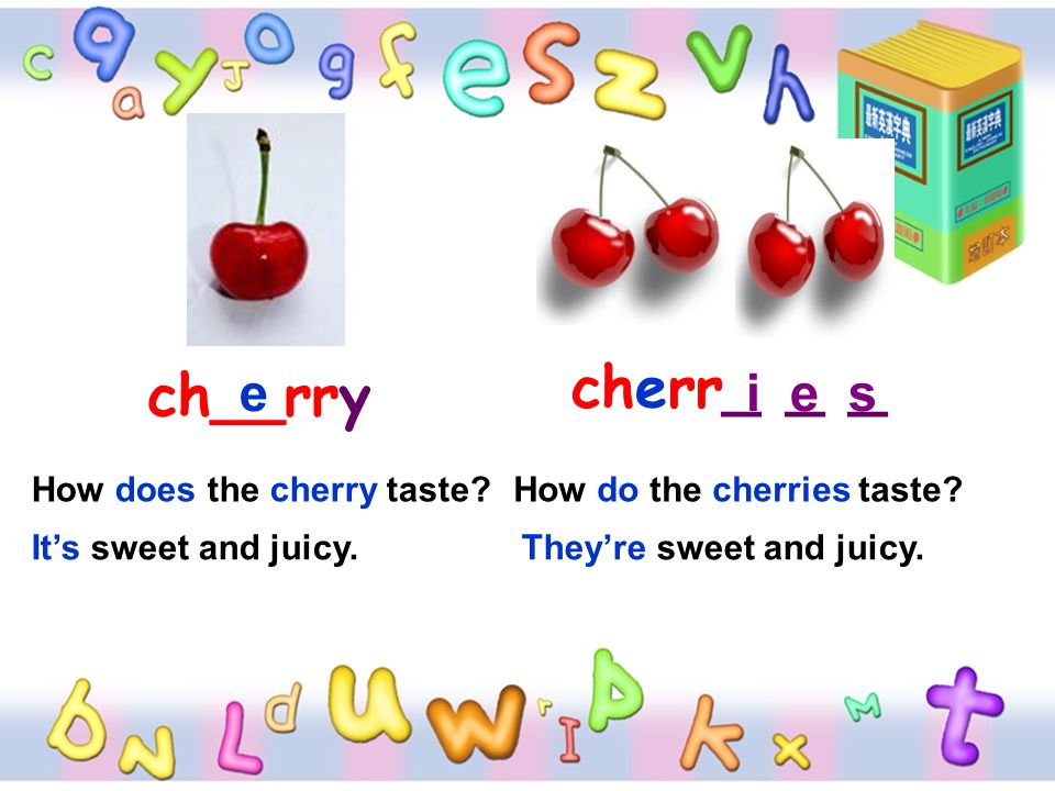 cherr_ _ _ ch__rry e i e s How does the cherry taste