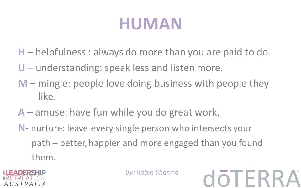 HUMAN H – helpfulness : always do more than you are paid to do.