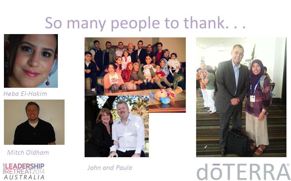 So many people to thank. . . Heba El-Hakim Mitch Oldham John and Paula