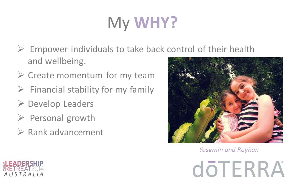 My WHY Empower individuals to take back control of their health and wellbeing. Create momentum for my team.