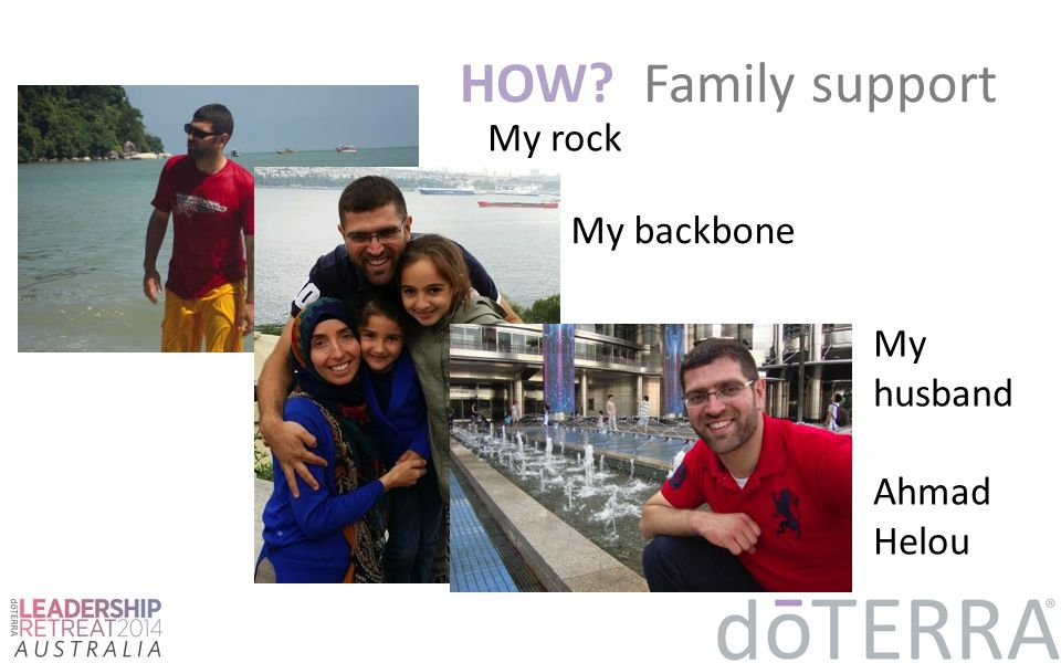 HOW Family support My rock My backbone My husband Ahmad Helou