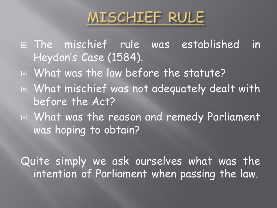 MISCHIEF RULE The mischief rule was established in Heydon's Case (1584). What was the law before the statute