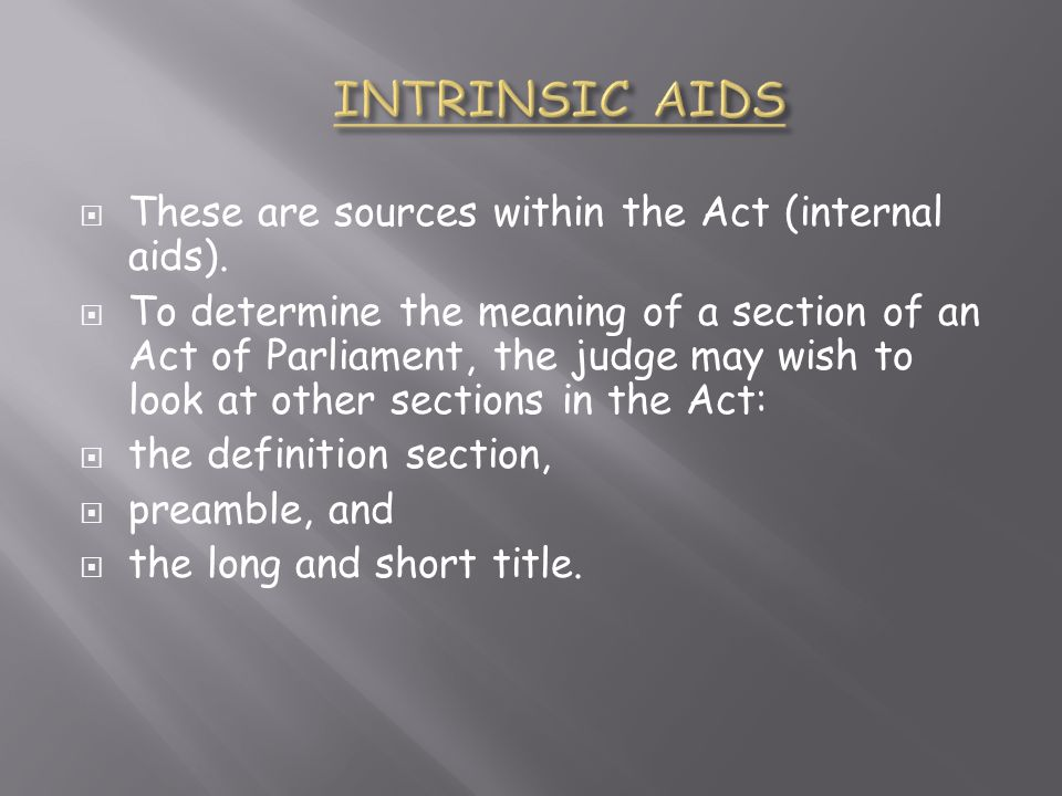 INTRINSIC AIDS These are sources within the Act (internal aids).