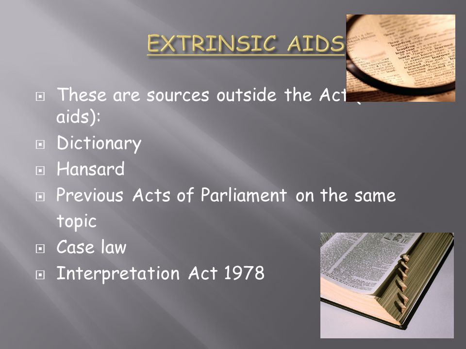 EXTRINSIC AIDS These are sources outside the Act (external aids):