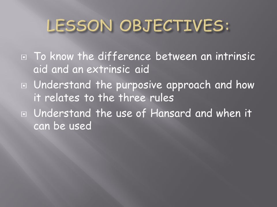LESSON OBJECTIVES: To know the difference between an intrinsic aid and an extrinsic aid.