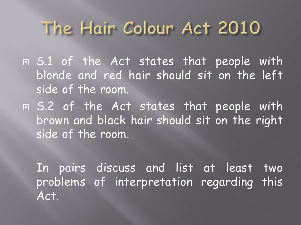 The Hair Colour Act 2010 S.1 of the Act states that people with blonde and red hair should sit on the left side of the room.