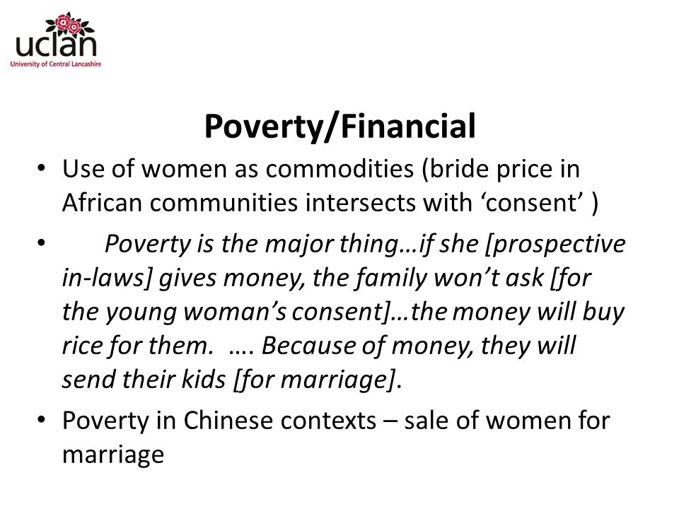 Poverty/Financial Use of women as commodities (bride price in African communities intersects with 'consent' )