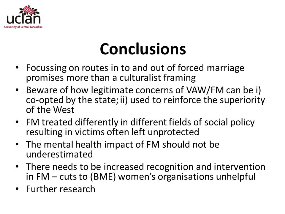 Conclusions Focussing on routes in to and out of forced marriage promises more than a culturalist framing.
