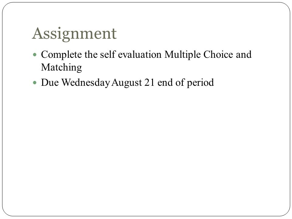 Assignment Complete the self evaluation Multiple Choice and Matching