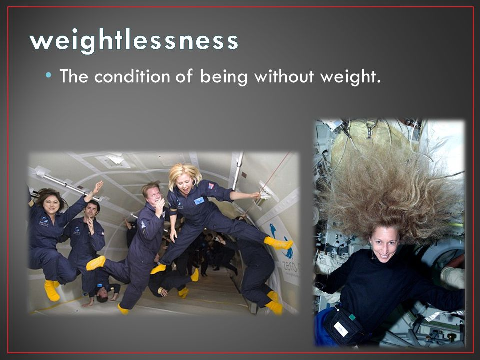 weightlessness The condition of being without weight.
