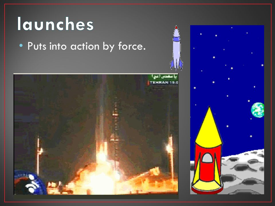 launches Puts into action by force.