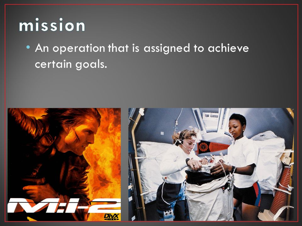 mission An operation that is assigned to achieve certain goals.