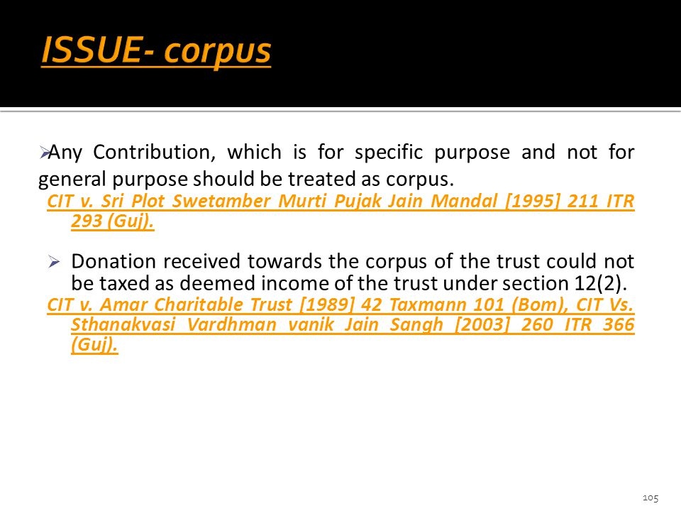 ISSUE- corpus Any Contribution, which is for specific purpose and not for general purpose should be treated as corpus.