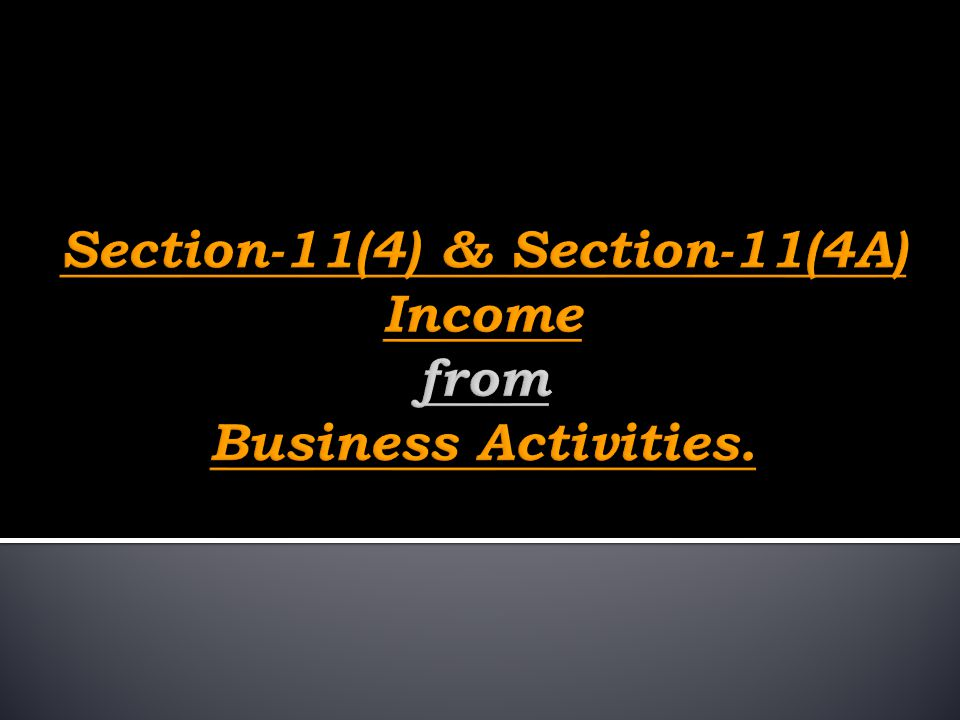 Section-11(4) & Section-11(4A) Income from Business Activities.