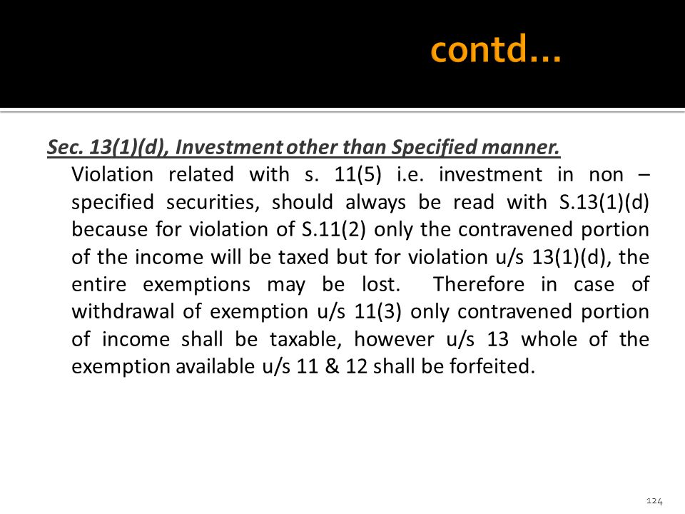 contd… Sec. 13(1)(d), Investment other than Specified manner.