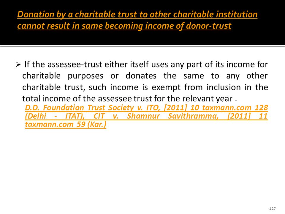 Donation by a charitable trust to other charitable institution cannot result in same becoming income of donor-trust