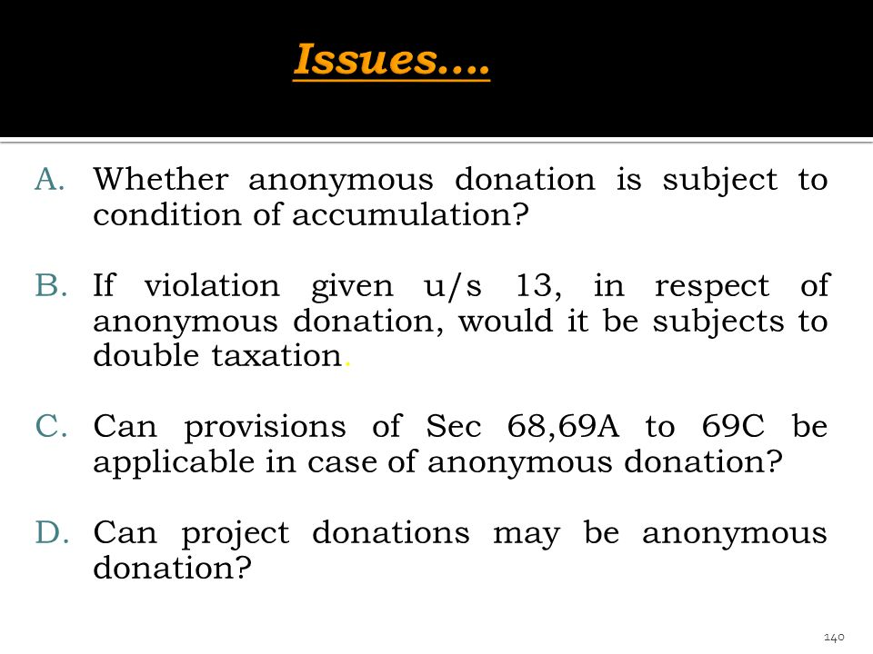Issues…. Whether anonymous donation is subject to condition of accumulation