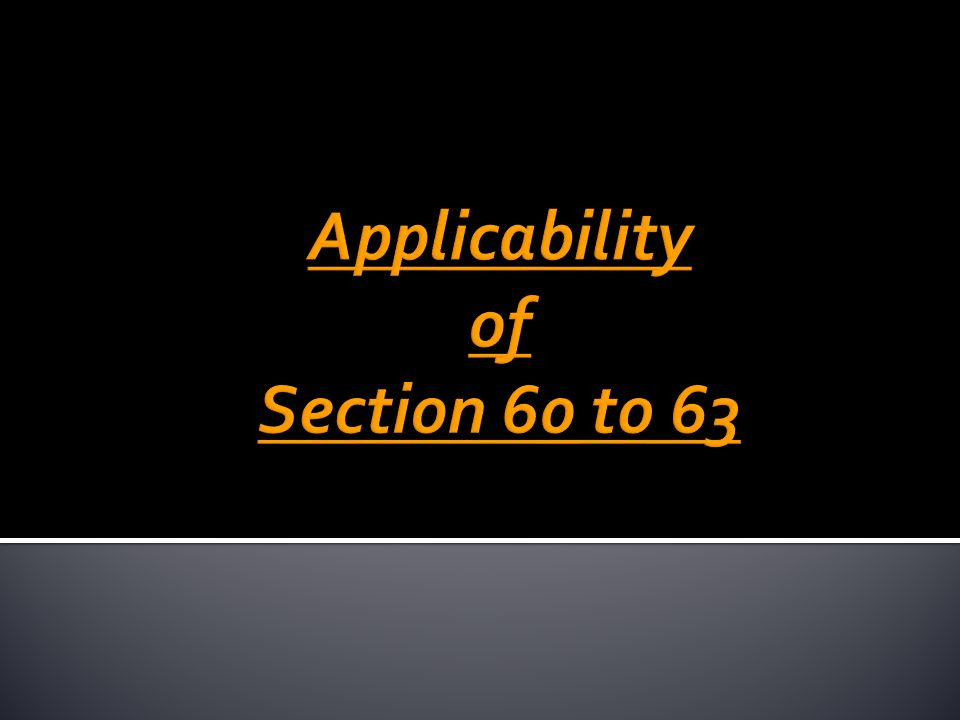 Applicability of Section 60 to 63