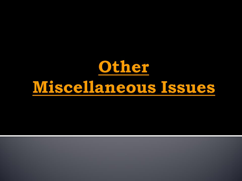 Other Miscellaneous Issues