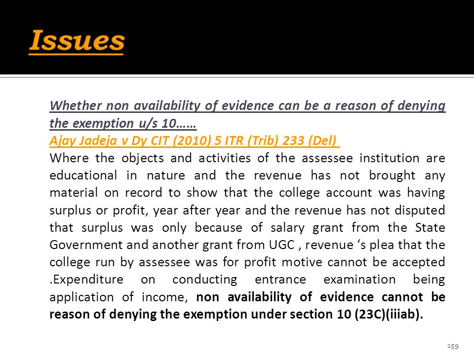 Issues Whether non availability of evidence can be a reason of denying the exemption u/s 10…… Ajay Jadeja v Dy CIT (2010) 5 ITR (Trib) 233 (Del)