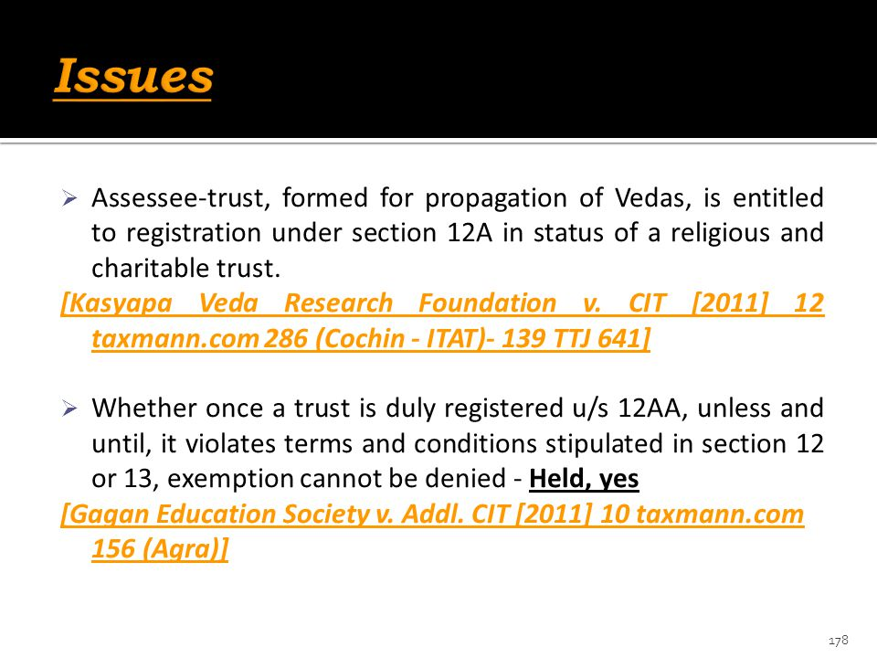 Issues Assessee-trust, formed for propagation of Vedas, is entitled to registration under section 12A in status of a religious and charitable trust.