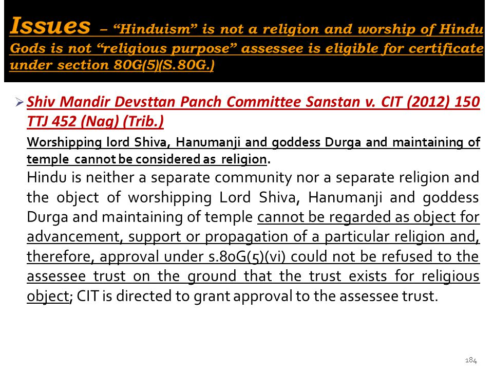 Issues – Hinduism is not a religion and worship of Hindu Gods is not religious purpose assessee is eligible for certificate under section 80G(5)(S.80G.)