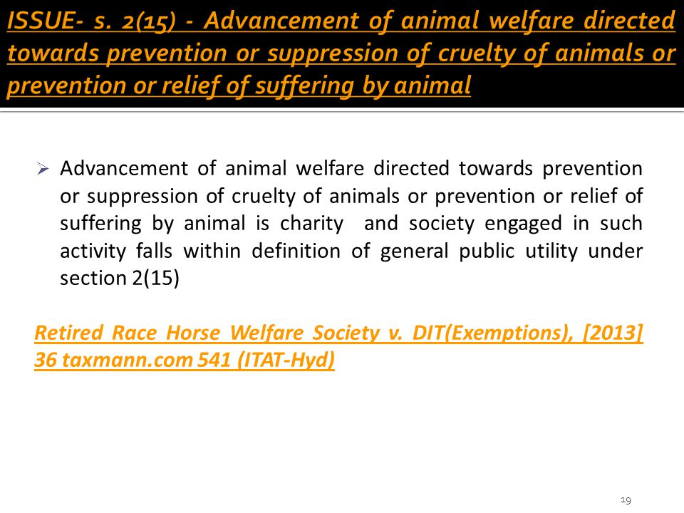 ISSUE- s. 2(15) - Advancement of animal welfare directed towards prevention or suppression of cruelty of animals or prevention or relief of suffering by animal