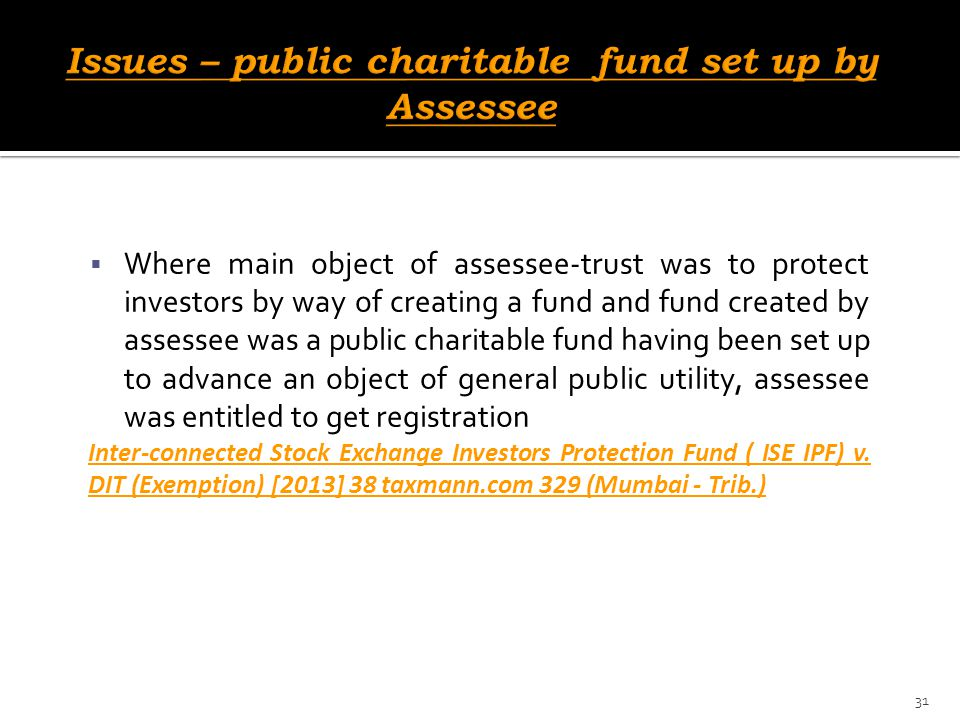 Issues – public charitable fund set up by Assessee
