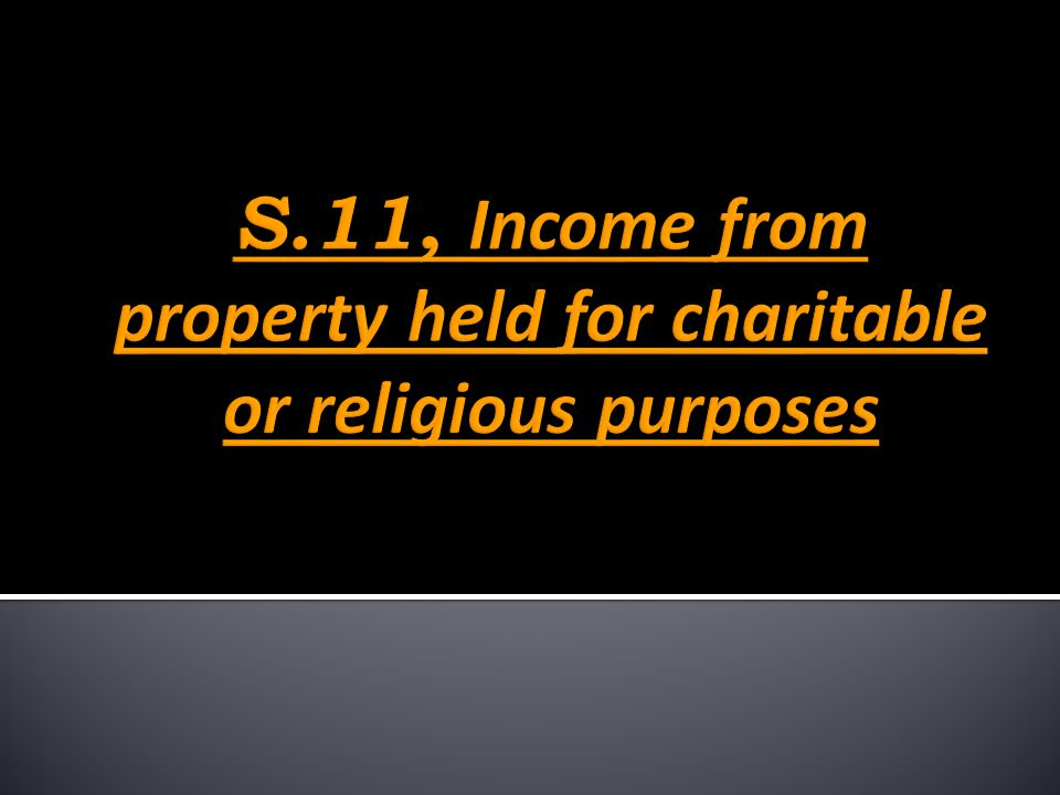 S.11, Income from property held for charitable or religious purposes