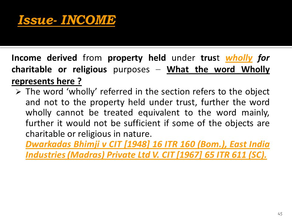 Issue- INCOME Income derived from property held under trust wholly for charitable or religious purposes – What the word Wholly represents here