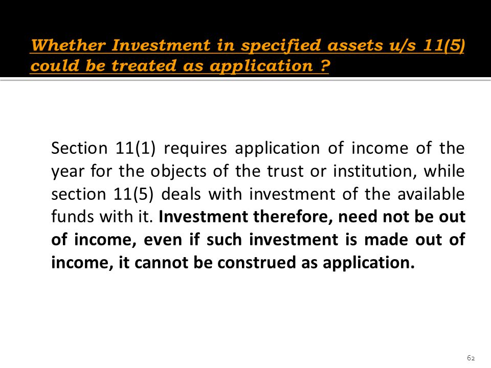 Whether Investment in specified assets u/s 11(5) could be treated as application