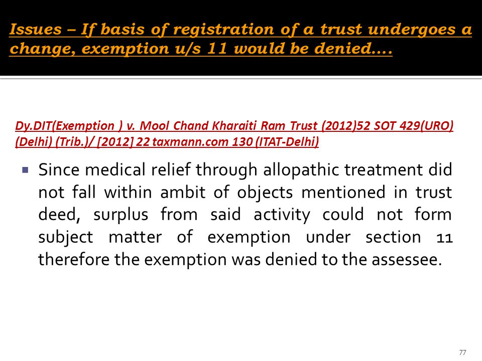 Issues – If basis of registration of a trust undergoes a change, exemption u/s 11 would be denied….