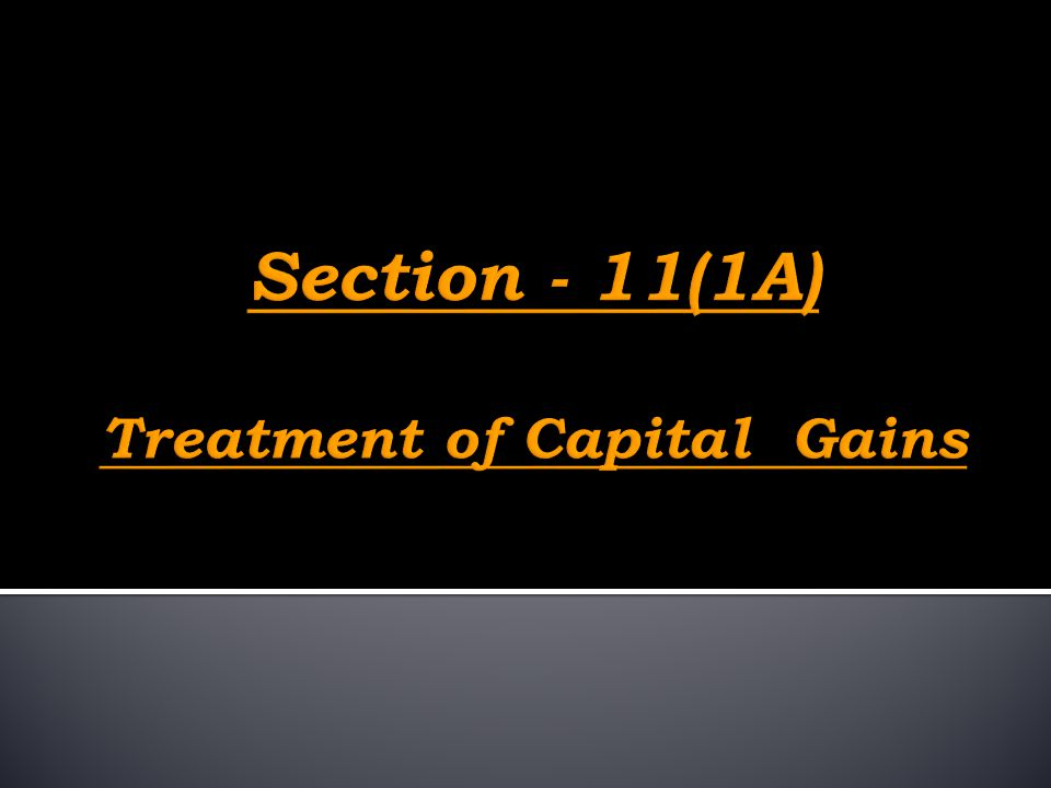 Section - 11(1A) Treatment of Capital Gains