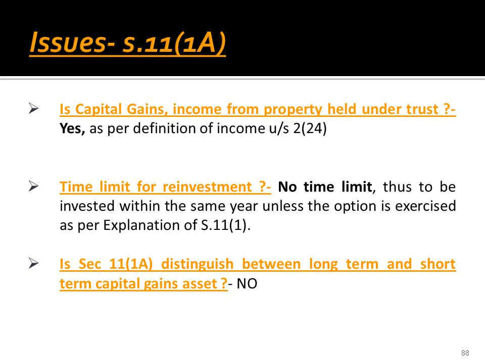 Issues- s.11(1A) Is Capital Gains, income from property held under trust - Yes, as per definition of income u/s 2(24)