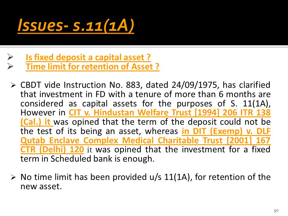 Issues- s.11(1A) Is fixed deposit a capital asset