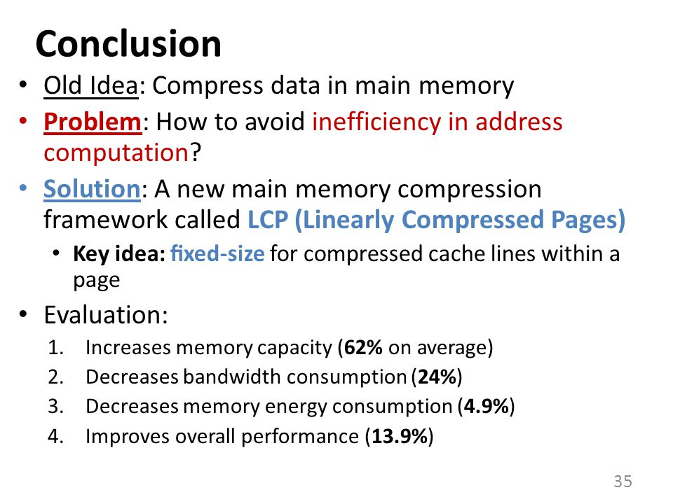 Conclusion Old Idea: Compress data in main memory