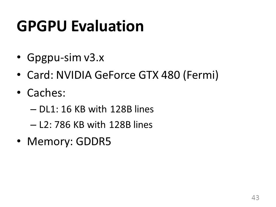 GPGPU Evaluation Gpgpu-sim v3.x Card: NVIDIA GeForce GTX 480 (Fermi)