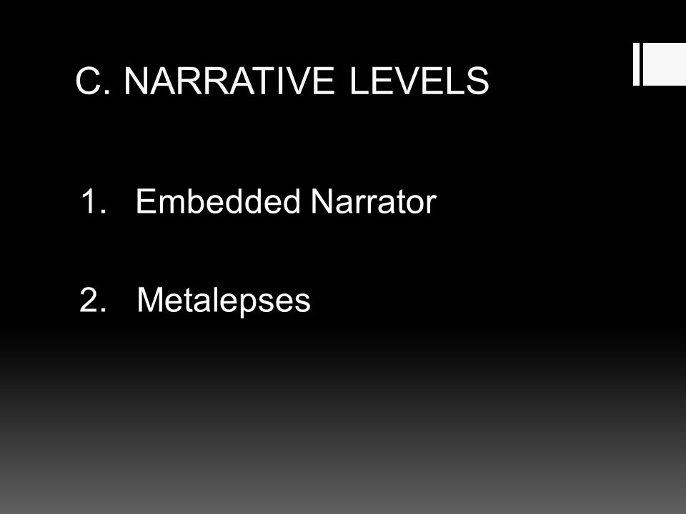 C. NARRATIVE LEVELS Embedded Narrator 2. Metalepses