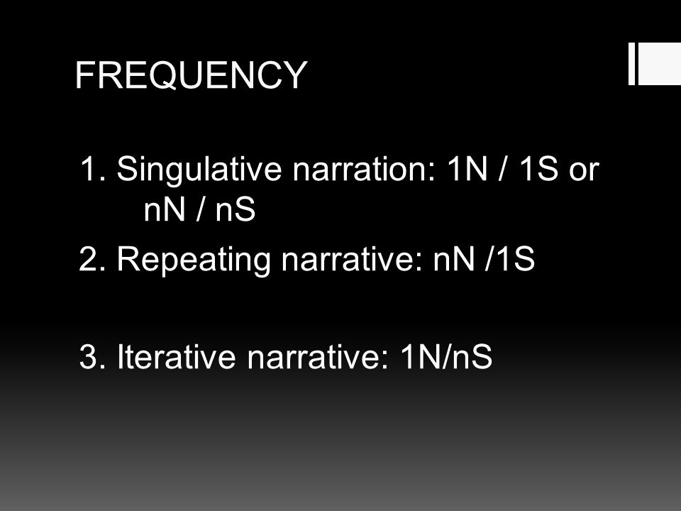 FREQUENCY 1. Singulative narration: 1N / 1S or nN / nS
