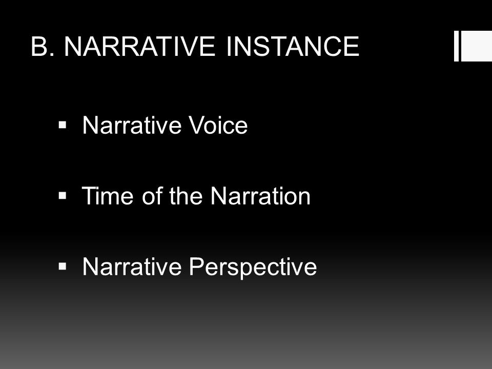B. NARRATIVE INSTANCE Narrative Voice Time of the Narration