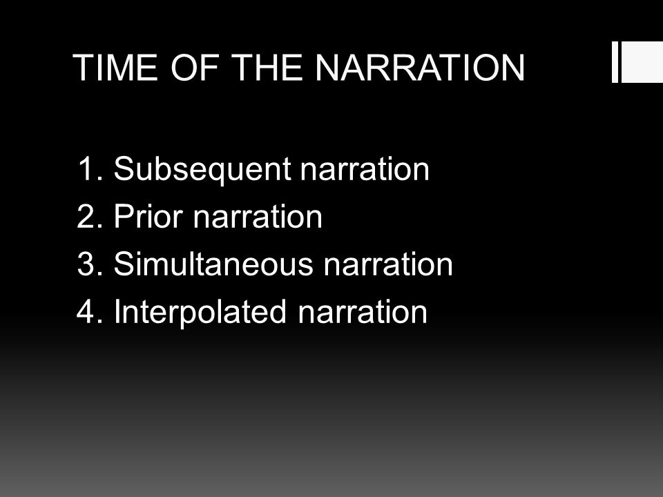 TIME OF THE NARRATION 1. Subsequent narration 2. Prior narration 3.