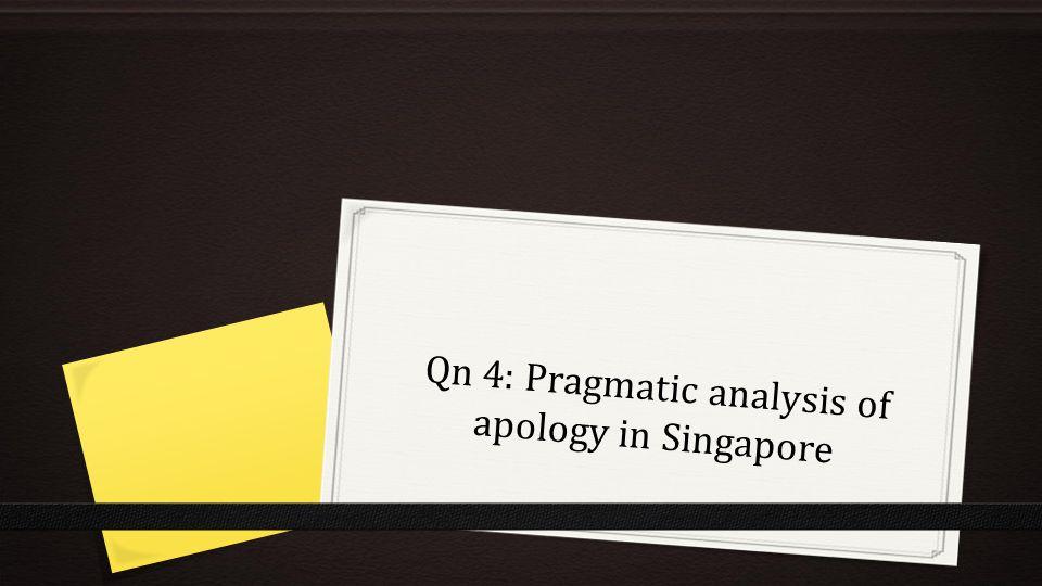 Qn 4: Pragmatic analysis of apology in Singapore